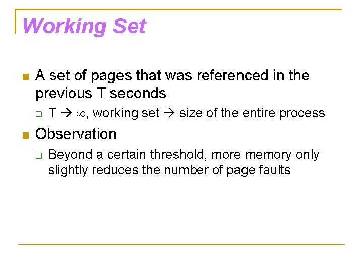 Working Set A set of pages that was referenced in the previous T seconds