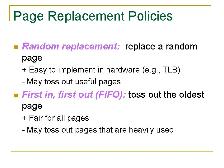 Page Replacement Policies Random replacement: replace a random page + Easy to implement in