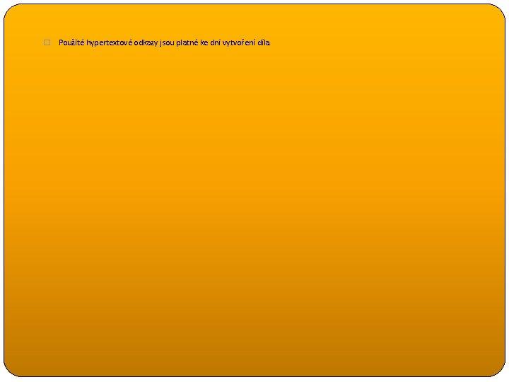 � Použité hypertextové odkazy jsou platné ke dni vytvoření díla.