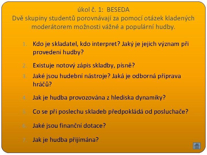 úkol č. 1: BESEDA Dvě skupiny studentů porovnávají za pomocí otázek kladených moderátorem možnosti