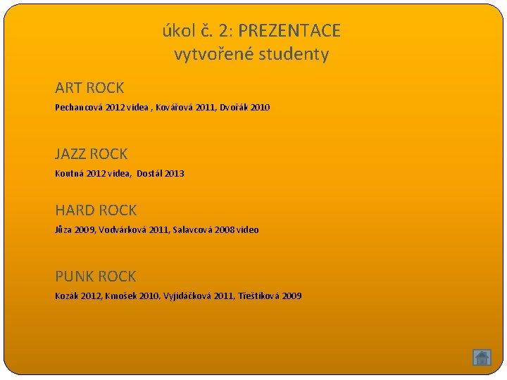 úkol č. 2: PREZENTACE vytvořené studenty ART ROCK Pechancová 2012 videa , Kovářová 2011,
