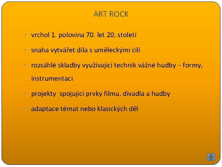 ART ROCK • vrchol 1. polovina 70. let 20. století • snaha vytvářet díla