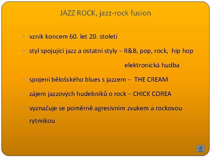 JAZZ ROCK, jazz-rock fusion • vznik koncem 60. let 20. století • styl spojující