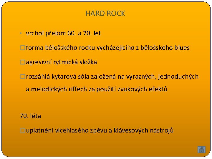HARD ROCK • vrchol přelom 60. a 70. let � forma bělošského rocku vycházejícího