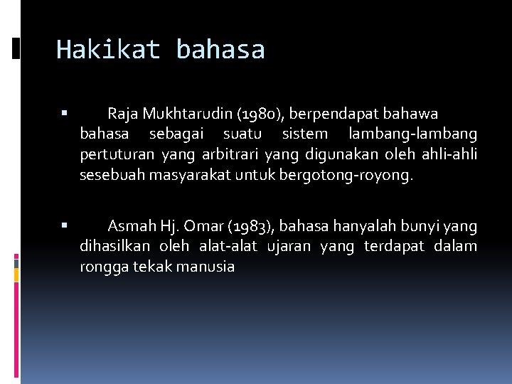 Hakikat bahasa Raja Mukhtarudin (1980), berpendapat bahawa bahasa sebagai suatu sistem lambang-lambang pertuturan yang