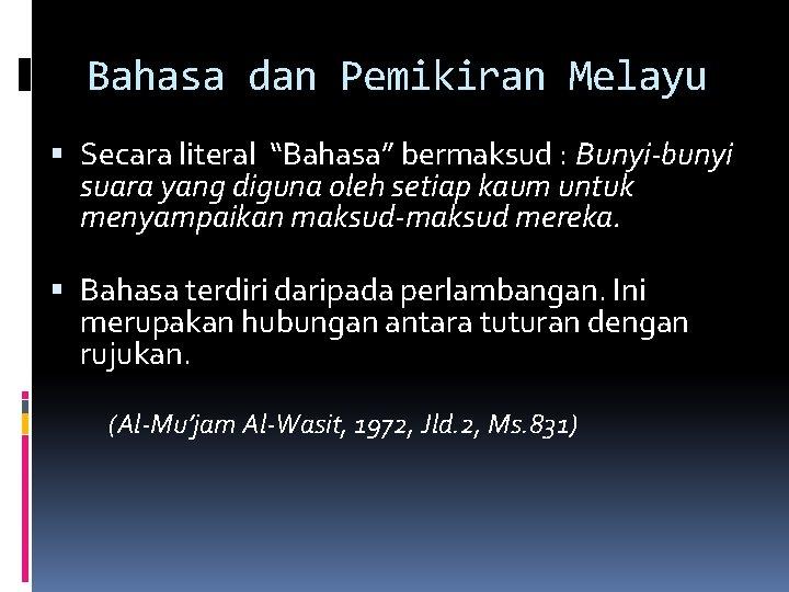 """Bahasa dan Pemikiran Melayu Secara literal """"Bahasa"""" bermaksud : Bunyi-bunyi suara yang diguna oleh"""