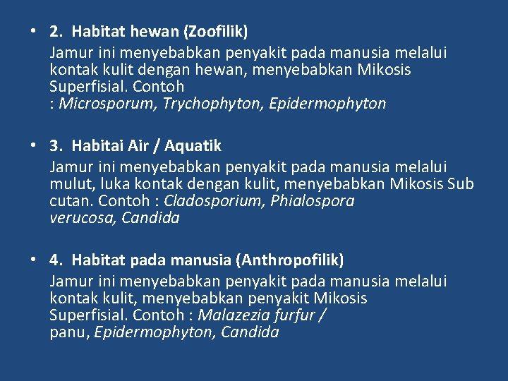 • 2. Habitat hewan (Zoofilik) Jamur ini menyebabkan penyakit pada manusia melalui kontak