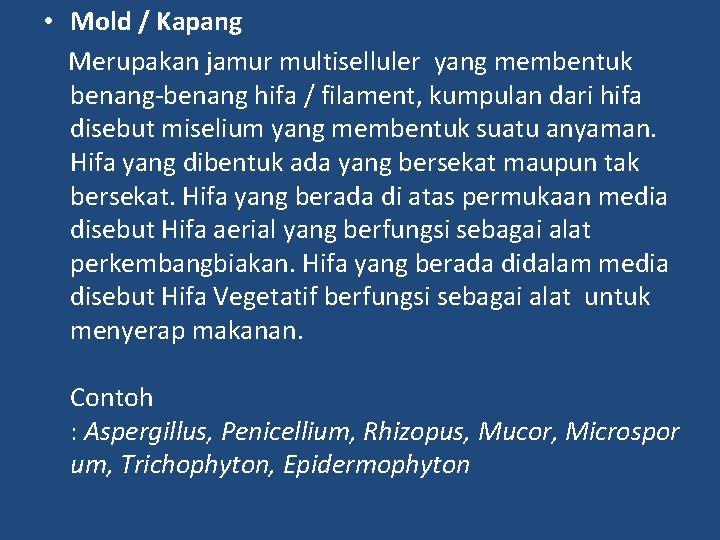 • Mold / Kapang Merupakan jamur multiselluler yang membentuk benang-benang hifa / filament,