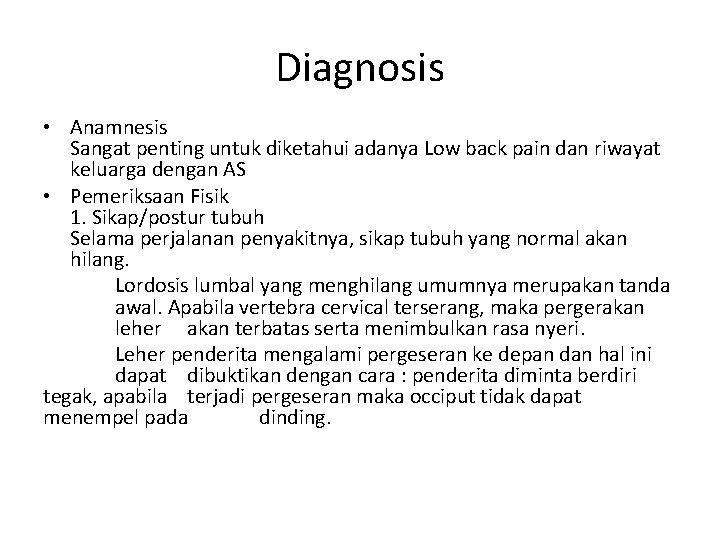 Diagnosis • Anamnesis Sangat penting untuk diketahui adanya Low back pain dan riwayat keluarga
