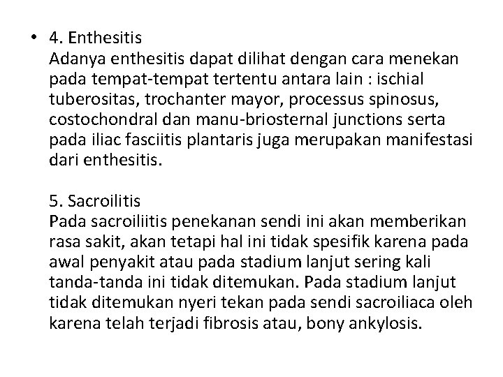 • 4. Enthesitis Adanya enthesitis dapat dilihat dengan cara menekan pada tempat-tempat tertentu