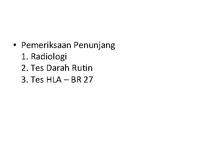 • Pemeriksaan Penunjang 1. Radiologi 2. Tes Darah Rutin 3. Tes HLA –