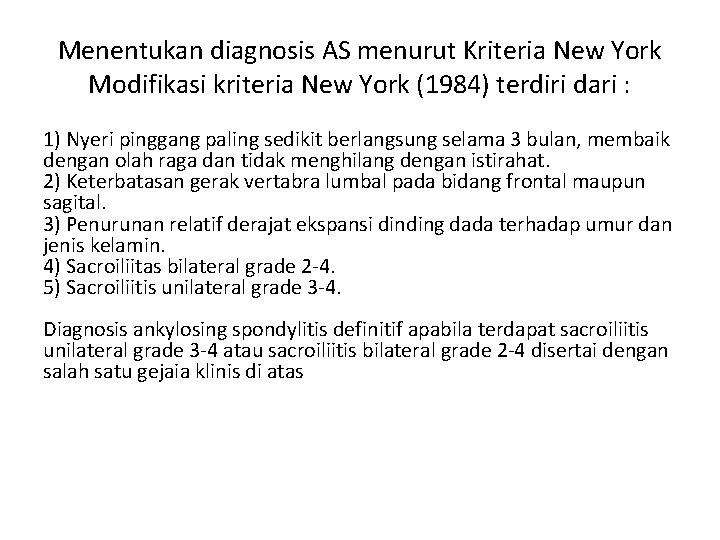 Menentukan diagnosis AS menurut Kriteria New York Modifikasi kriteria New York (1984) terdiri dari