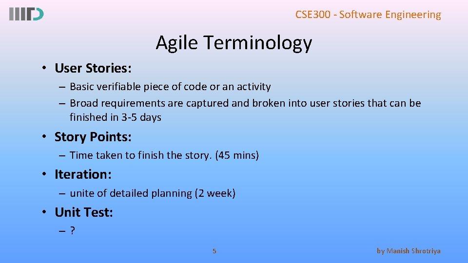 CSE 300 - Software Engineering Agile Terminology • User Stories: – Basic verifiable piece