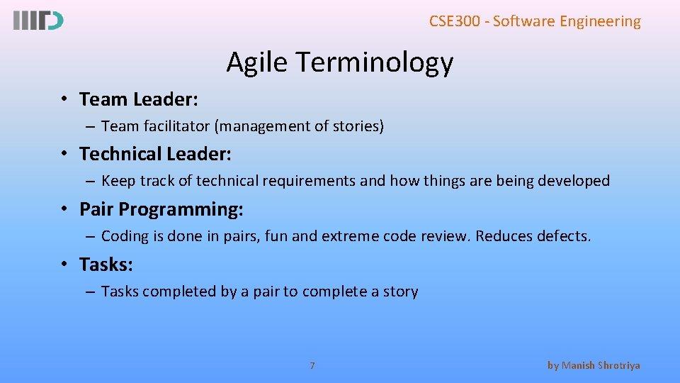 CSE 300 - Software Engineering Agile Terminology • Team Leader: – Team facilitator (management