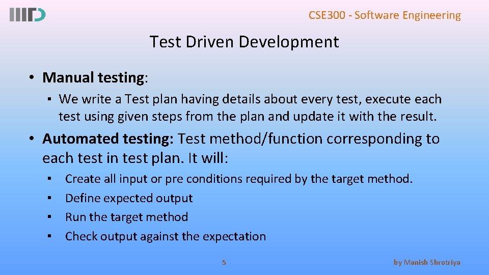 CSE 300 - Software Engineering Test Driven Development • Manual testing: ▪ We write