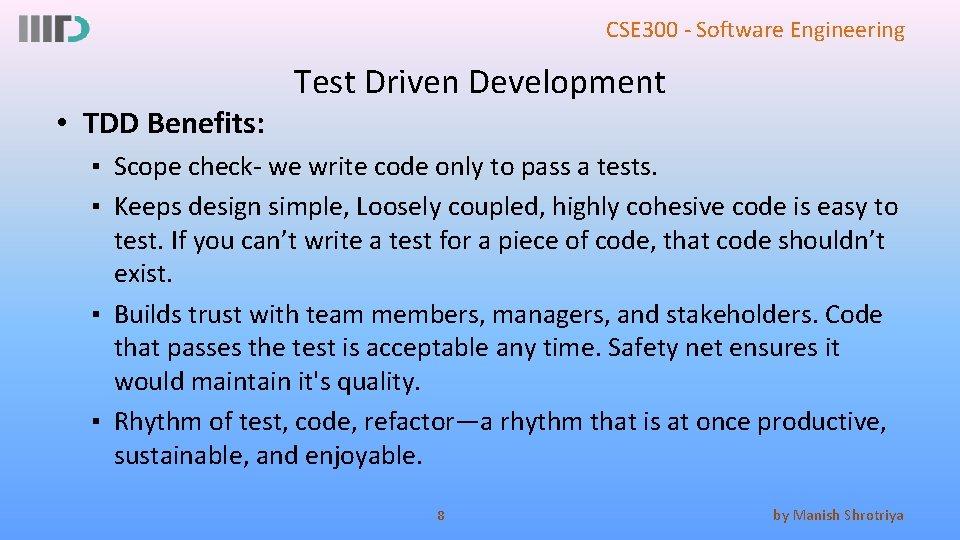 CSE 300 - Software Engineering Test Driven Development • TDD Benefits: ▪ Scope check-