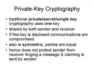PrivateKey Cryptography traditional privatesecretsingle key cryptography uses one