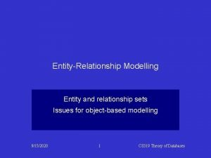 EntityRelationship Modelling Entity and relationship sets Issues for