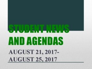 STUDENT NEWS AND AGENDAS AUGUST 21 2017 AUGUST