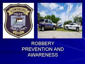 ROBBERY PREVENTION AND AWARENESS Robbery prevention and awareness
