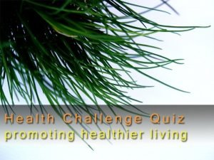 Welcome to the health challenge quiz This quiz