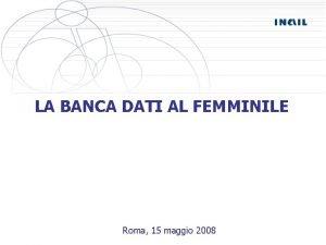 LA BANCA DATI AL FEMMINILE Roma 15 maggio