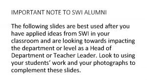 IMPORTANT NOTE TO SWI ALUMNI The following slides