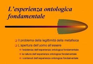 Lesperienza ontologica fondamentale q Il problema della legittimit