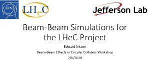 BeamBeam Simulations for the LHe C Project Edward