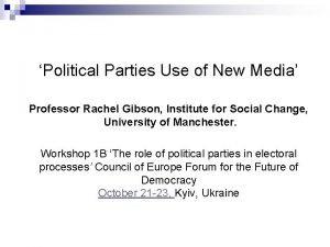 Political Parties Use of New Media Professor Rachel
