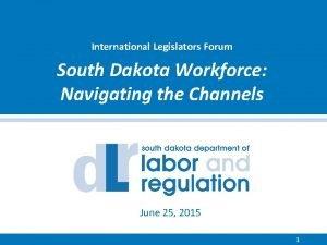 International Legislators Forum South Dakota Workforce Navigating the