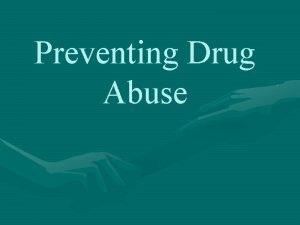 Preventing Drug Abuse Legal Illegal Drugs Drug misuse