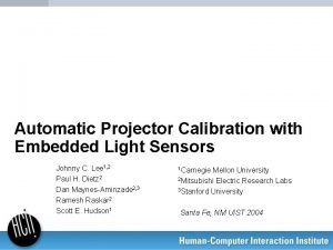 Automatic Projector Calibration with Embedded Light Sensors Johnny