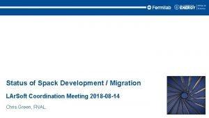 Status of Spack Development Migration LAr Soft Coordination