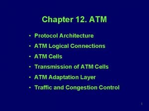 Chapter 12 ATM Protocol Architecture ATM Logical Connections