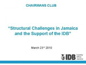 CHAIRMANS CLUB Structural Challenges in Jamaica and the