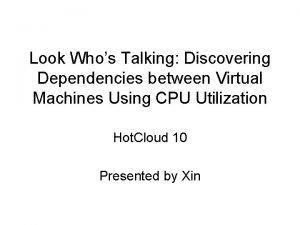Look Whos Talking Discovering Dependencies between Virtual Machines
