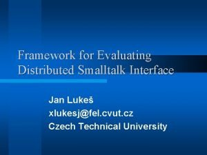 Framework for Evaluating Distributed Smalltalk Interface Jan Luke