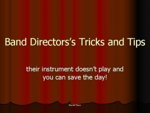 Band Directorss Tricks and Tips their instrument doesnt