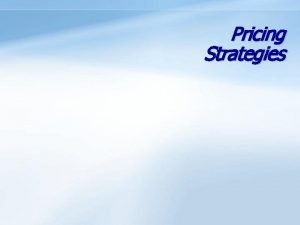 Pricing Strategies Definitions MarketSkimming Pricing Setting a high