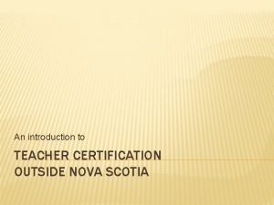 An introduction to TEACHER CERTIFICATION OUTSIDE NOVA SCOTIA
