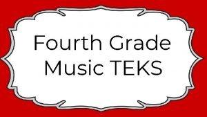 Fourth Grade Music TEKS Fourth Grade Music TEK