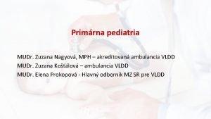 Primrna pediatria MUDr Zuzana Nagyov MPH akreditovan ambulancia