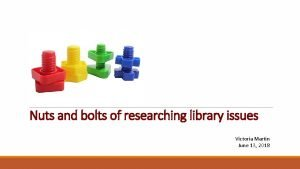 Nuts and bolts of researching library issues Victoria