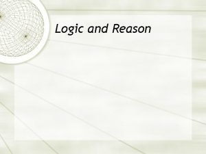 Logic and Reason Deductive Reasoning that moves from