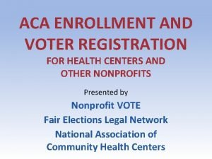 ACA ENROLLMENT AND VOTER REGISTRATION FOR HEALTH CENTERS