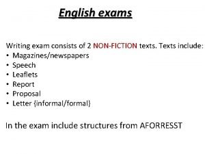 English exams Writing exam consists of 2 NONFICTION