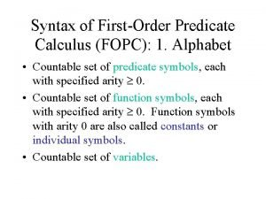 Syntax of FirstOrder Predicate Calculus FOPC 1 Alphabet