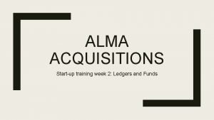 ALMA ACQUISITIONS Startup training week 2 Ledgers and