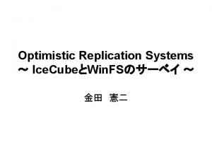 Optimistic Replication Systems Ice CubeWin FS MSROptimistic Replication